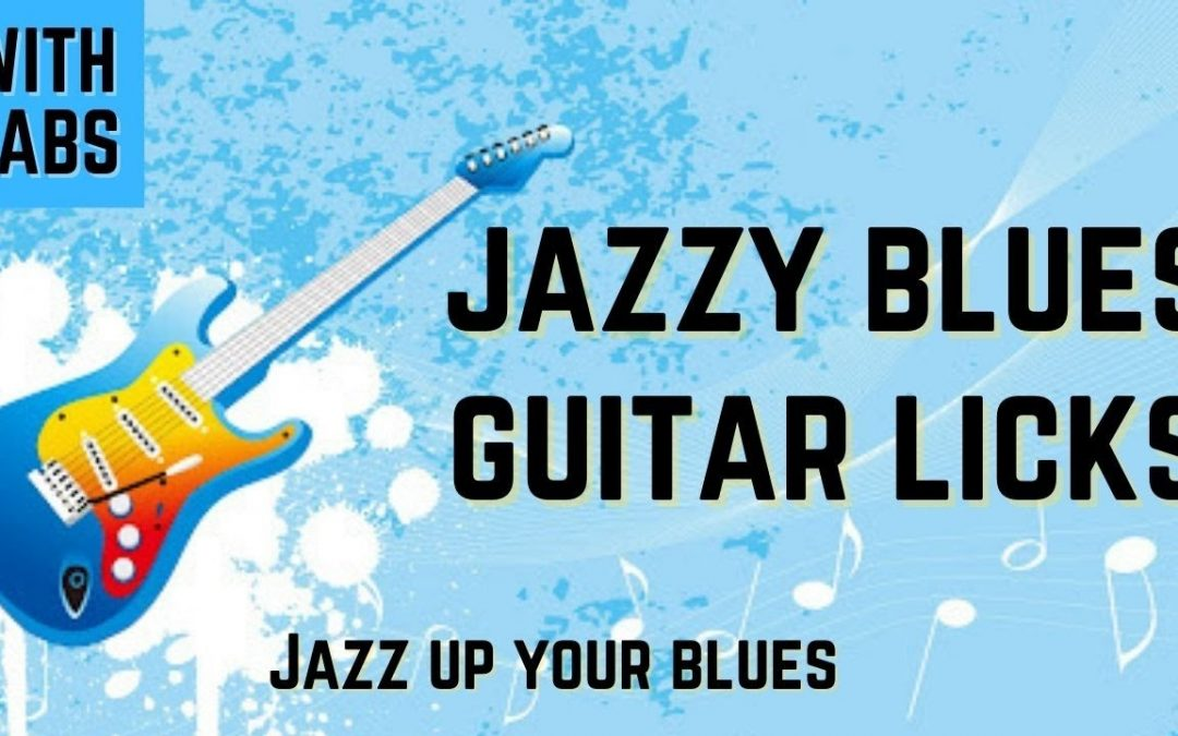 Jazzy Blues Guitar Licks with TABS – learn to build licks and jam